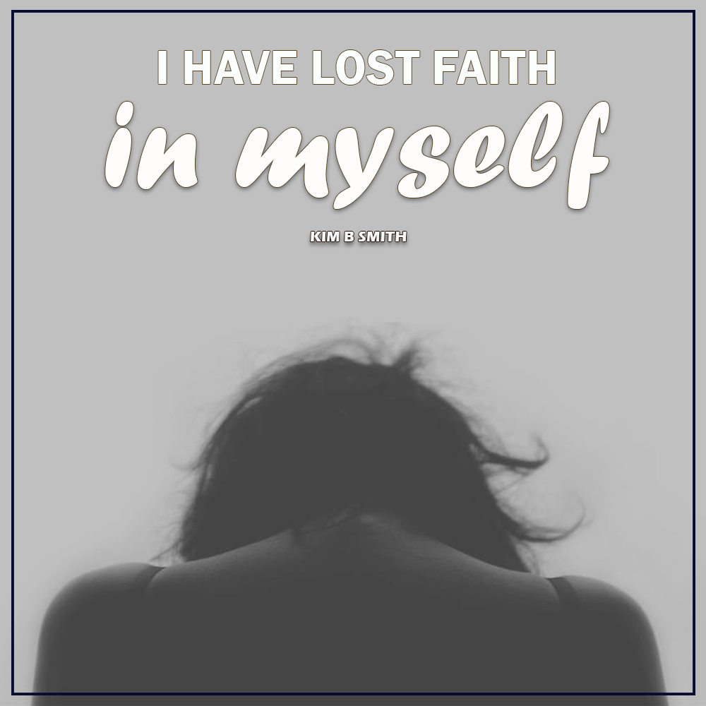 Losing faith in myself