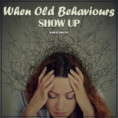 Do Your Old Behaviors Show Up?