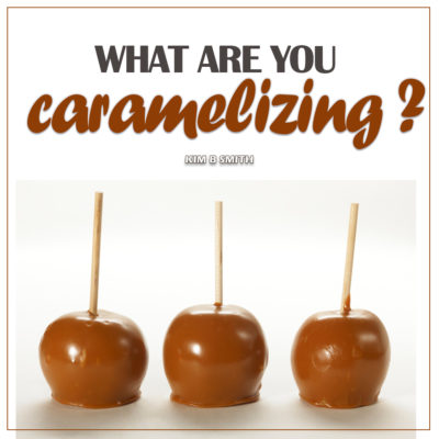 What Are YOU Caramelizing?