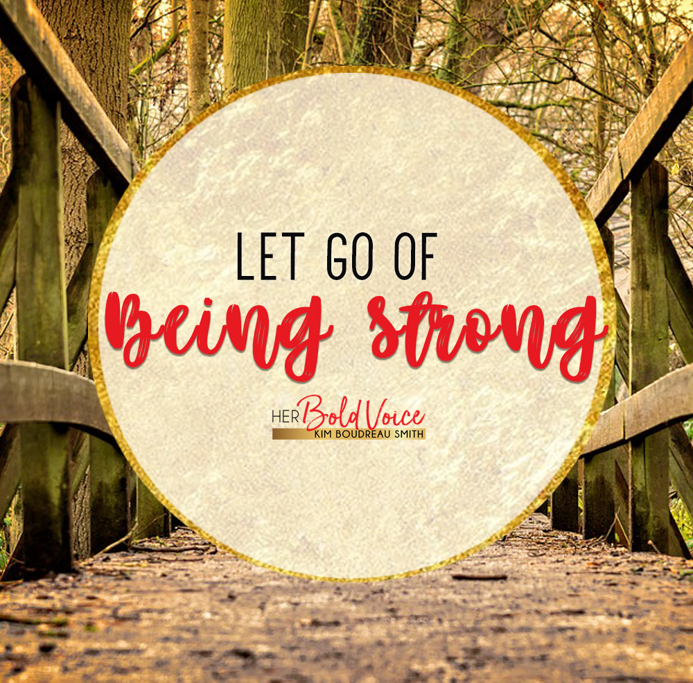 Let Go of being strong